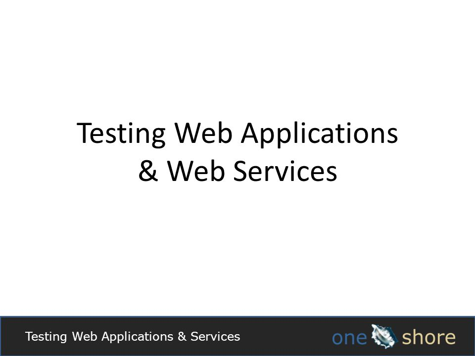 Testing Web Applications & Services Testing Web Applications & Web Services