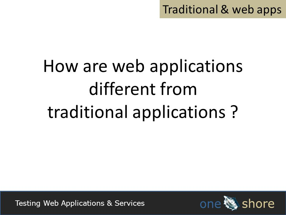 Traditional & web apps How are web applications different from traditional applications .