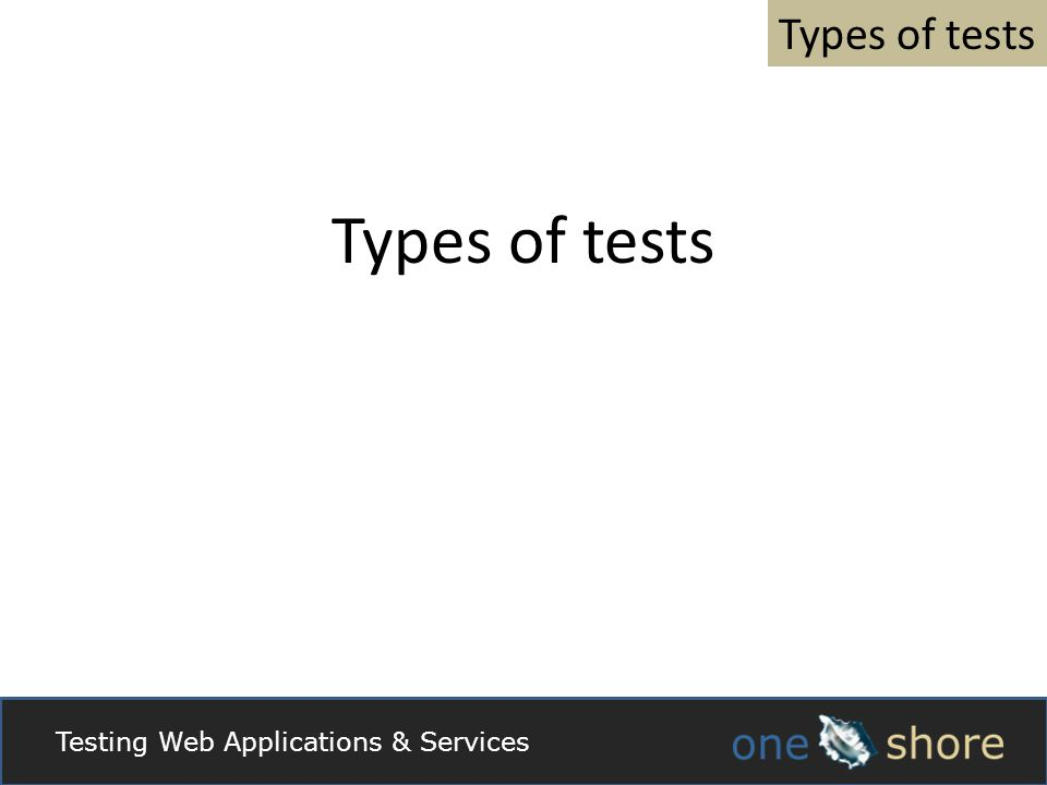 Types of tests Testing Web Applications & Services