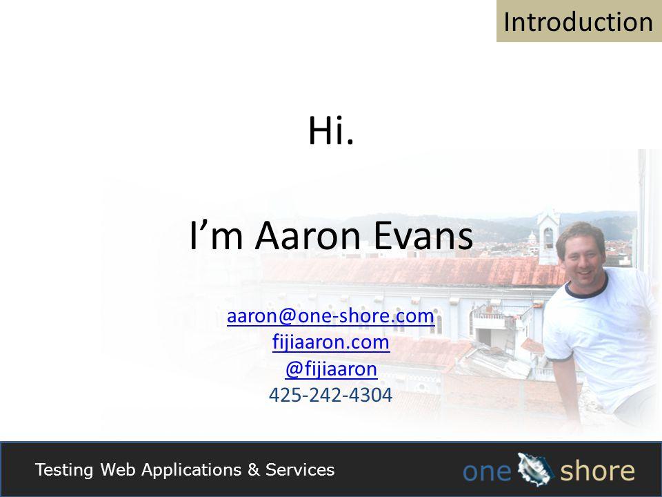 Introduction Hi. Im Aaron Evans aaron@one-shore.com fijiaaron.com @fijiaaron 425-242-4304 Testing Web Applications & Services