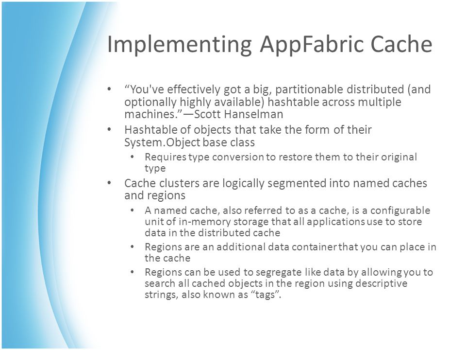 Implementing AppFabric Cache You've effectively got a big, partitionable distributed (and optionally highly available) hashtable across multiple machi