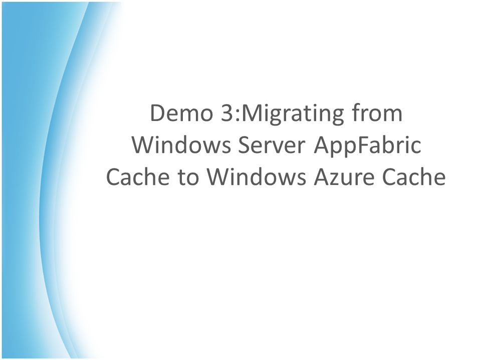 Demo 3:Migrating from Windows Server AppFabric Cache to Windows Azure Cache