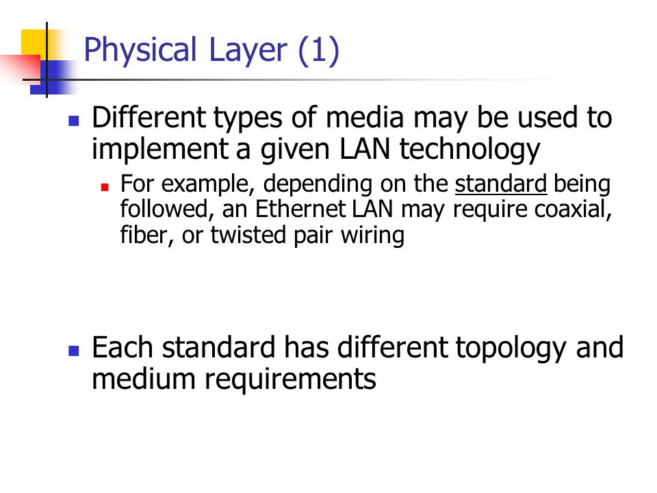 Physical Layer (1) Different types of media may be used to implement a given LAN technology For example, depending on the standard being followed, an