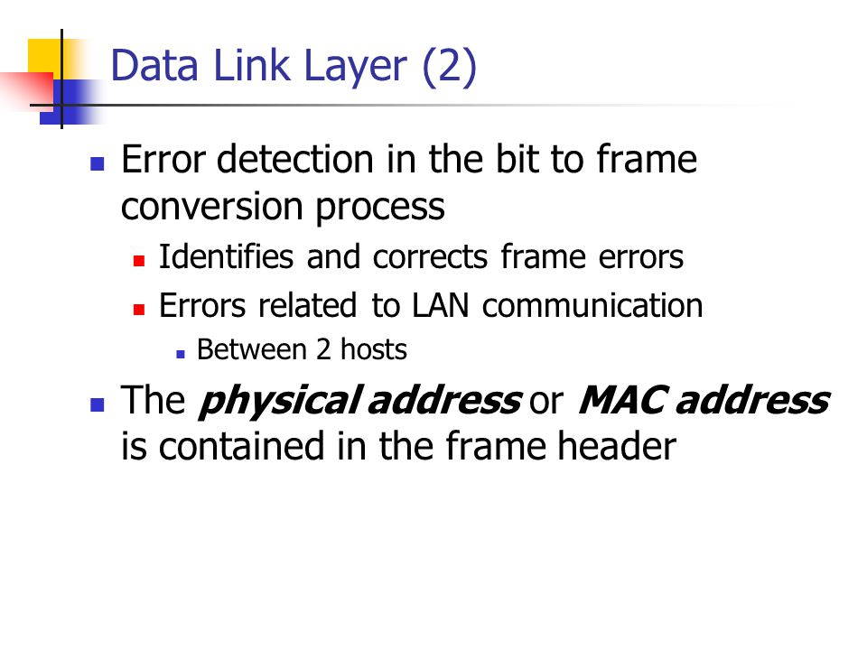 Data Link Layer (2) Error detection in the bit to frame conversion process Identifies and corrects frame errors Errors related to LAN communication Be