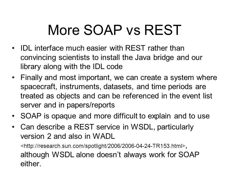 More SOAP vs REST IDL interface much easier with REST rather than convincing scientists to install the Java bridge and our library along with the IDL