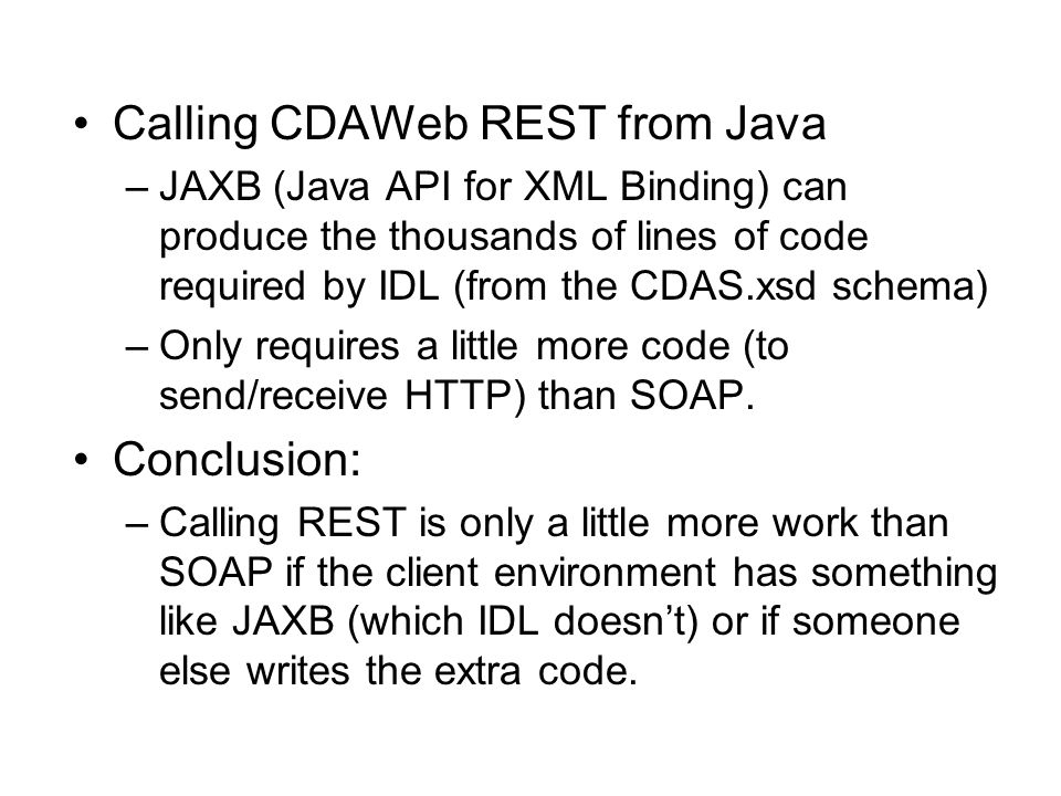 Calling CDAWeb REST from Java –JAXB (Java API for XML Binding) can produce the thousands of lines of code required by IDL (from the CDAS.xsd schema) –