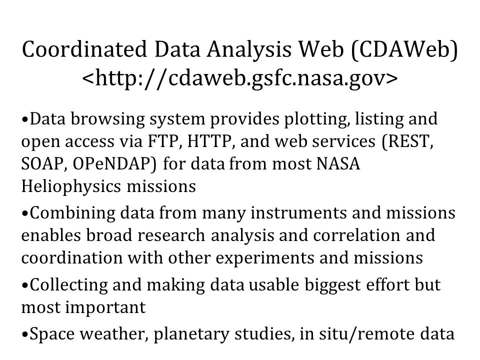 Coordinated Data Analysis Web (CDAWeb) Data browsing system provides plotting, listing and open access via FTP, HTTP, and web services (REST, SOAP, OP