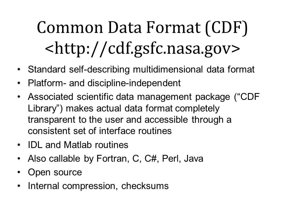 Common Data Format (CDF) Standard self-describing multidimensional data format Platform- and discipline-independent Associated scientific data managem