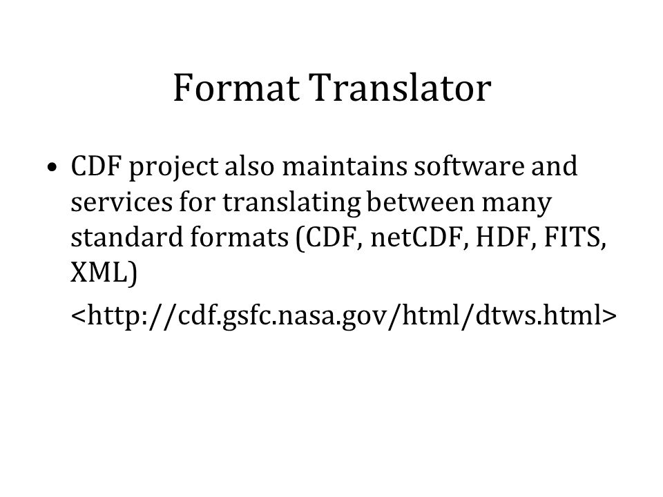 Format Translator CDF project also maintains software and services for translating between many standard formats (CDF, netCDF, HDF, FITS, XML)