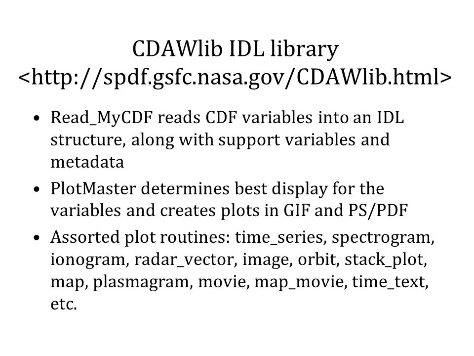 REST vs SOAP CDAWeb REST sits on top of CDAS SOAP Trades: ugly URLs but easy to understand, use in browser SOAP easy to call from Java with SOAP libraries Opendap, FTP, HTTP, TSDS