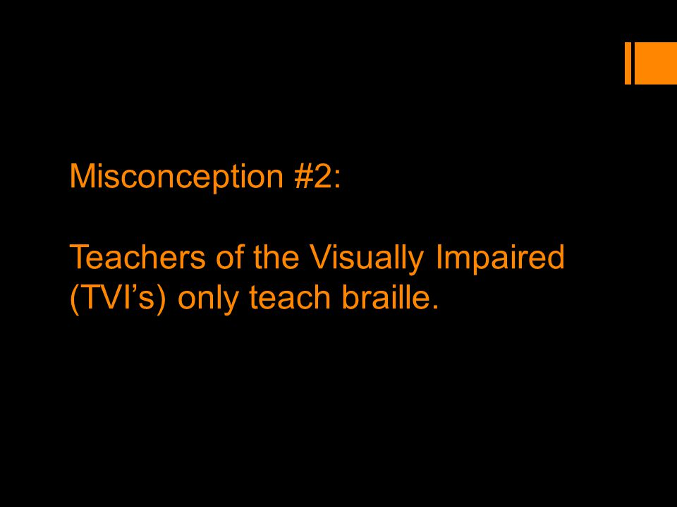 Misconception #2: Teachers of the Visually Impaired (TVIs) only teach braille.