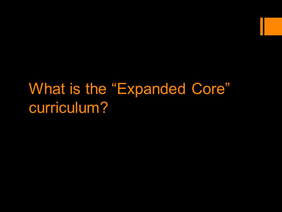 What is the Expanded Core curriculum?