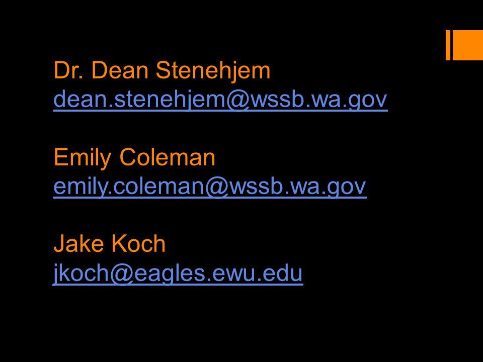 Dr. Dean Stenehjem dean.stenehjem@wssb.wa.gov Emily Coleman emily.coleman@wssb.wa.gov Jake Koch jkoch@eagles.ewu.edu dean.stenehjem@wssb.wa.gov emily.