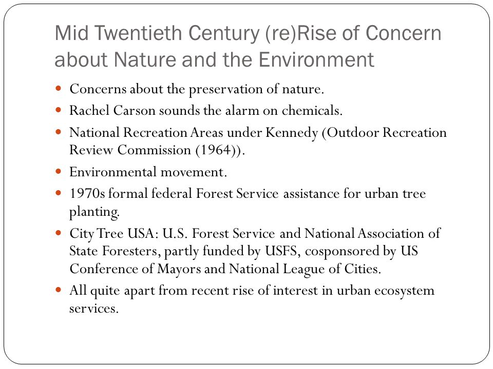 Mid Twentieth Century (re)Rise of Concern about Nature and the Environment Concerns about the preservation of nature.
