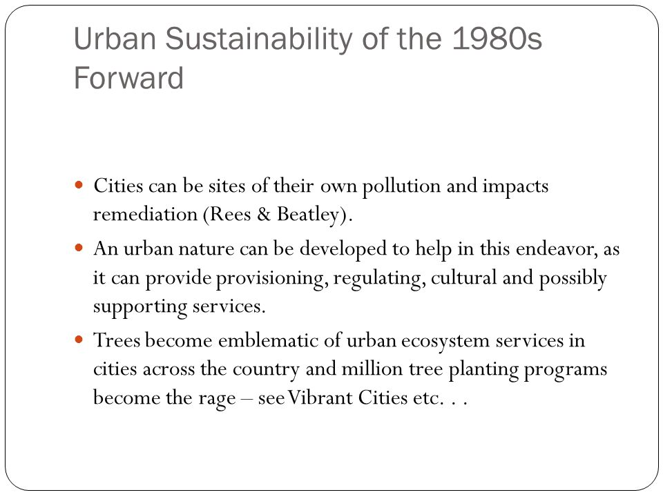 Urban Sustainability of the 1980s Forward Cities can be sites of their own pollution and impacts remediation (Rees & Beatley).