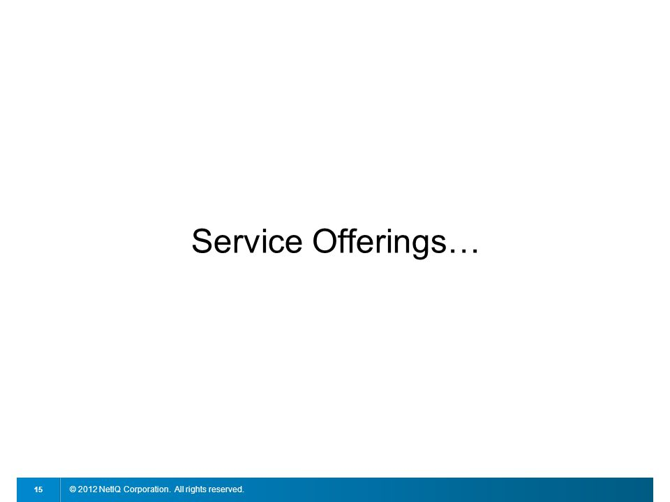 © 2012 NetIQ Corporation. All rights reserved. 15 Service Offerings…