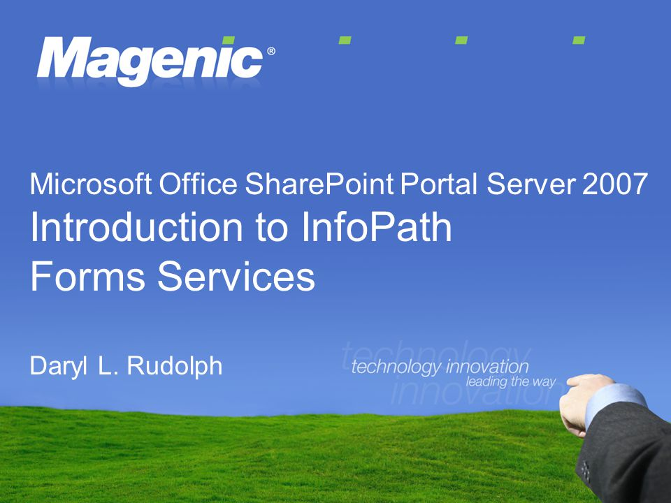 Microsoft Office SharePoint Portal Server 2007 Introduction to InfoPath Forms Services Daryl L.