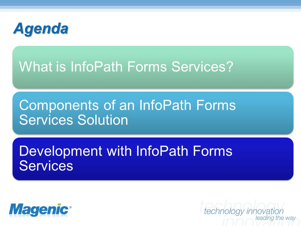 Agenda What is InfoPath Forms Services? Components of an InfoPath Forms Services Solution Development with InfoPath Forms Services