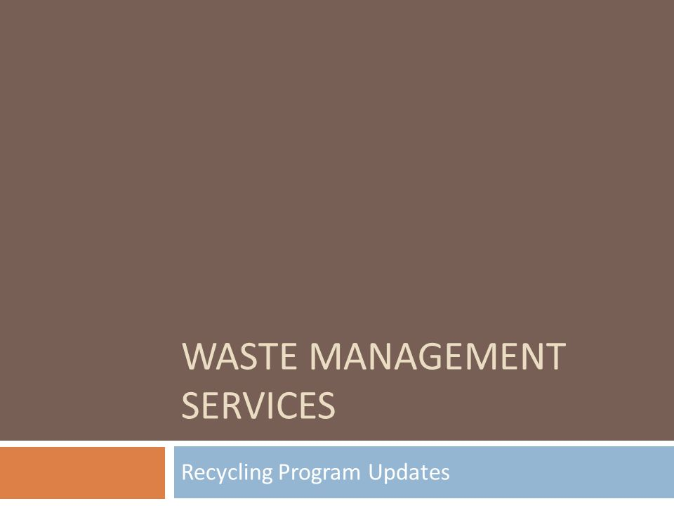 WASTE MANAGEMENT SERVICES Recycling Program Updates