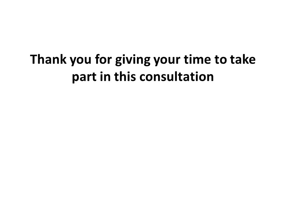 Thank you for giving your time to take part in this consultation