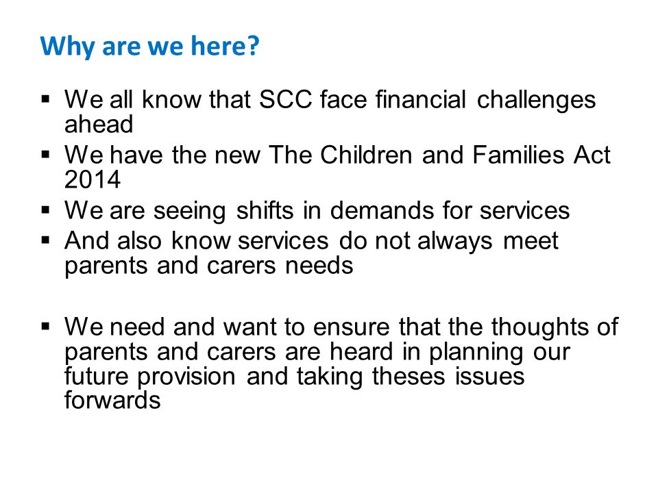Health Context Health does not have the scale of savings that Sheffield City Council face Wants to work in partnership across NHS and SCC We think there are opportunities to improve respite care for children with complex health needs –For example we have developed our community nursing team over the past 3 years to provide more care at home We are keen to hear from parents what they value in terms of health respite provision so we can consider if there are other changes we can make