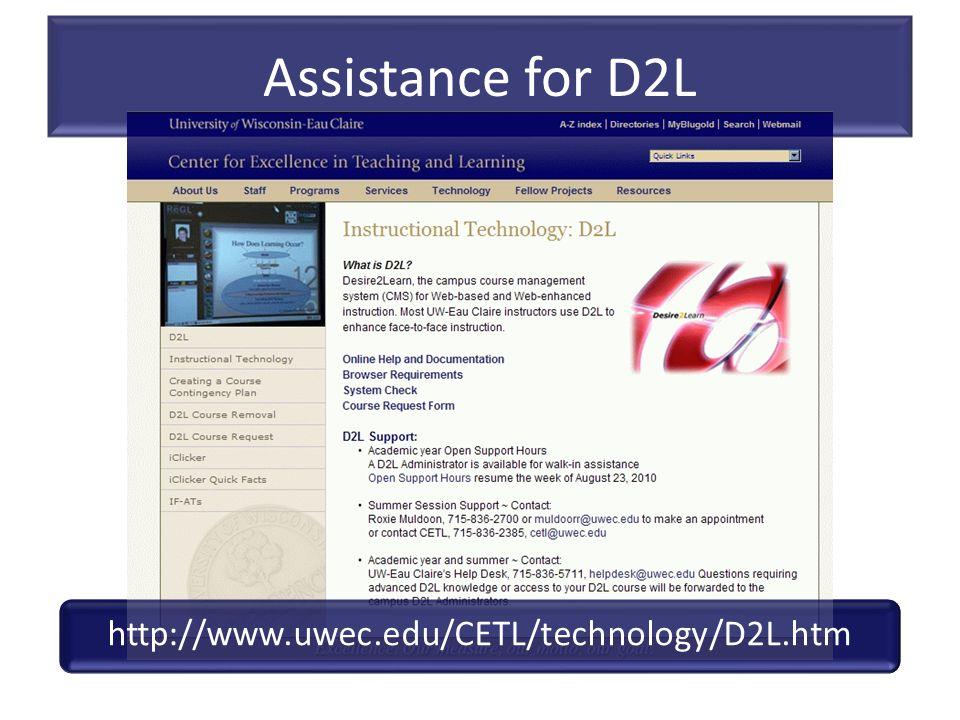 Assistance for D2L Roxie Muldoon http://www.uwec.edu/CETL/technology/D2L.htm