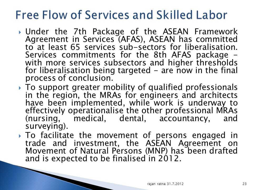 Under the 7th Package of the ASEAN Framework Agreement in Services (AFAS), ASEAN has committed to at least 65 services sub-sectors for liberalisation.