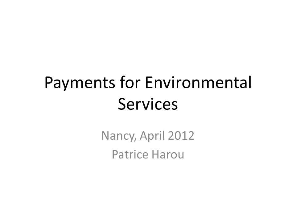 Payments for Environmental Services Nancy, April 2012 Patrice Harou