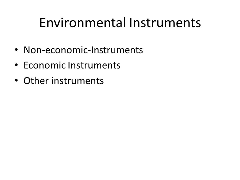 Environmental Instruments Non-economic-Instruments Economic Instruments Other instruments