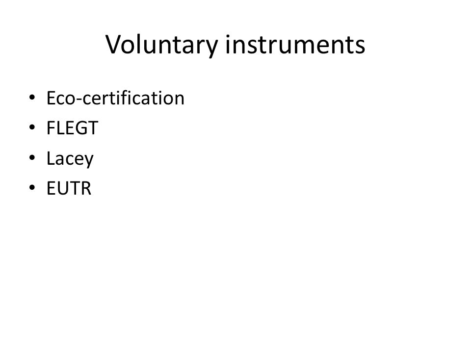 Voluntary instruments Eco-certification FLEGT Lacey EUTR