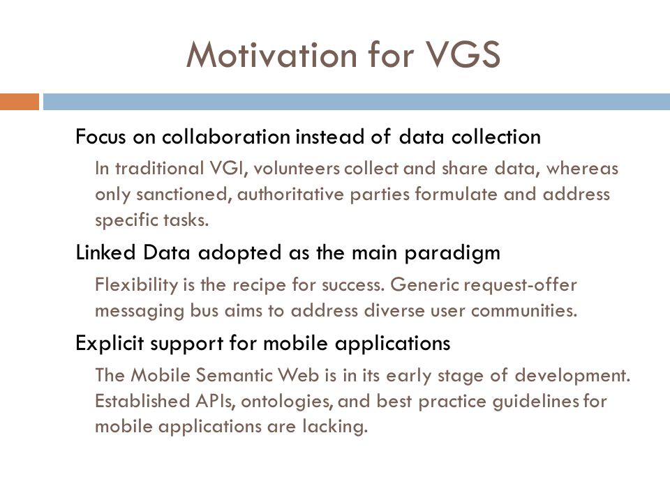 Motivation for VGS Focus on collaboration instead of data collection In traditional VGI, volunteers collect and share data, whereas only sanctioned, a