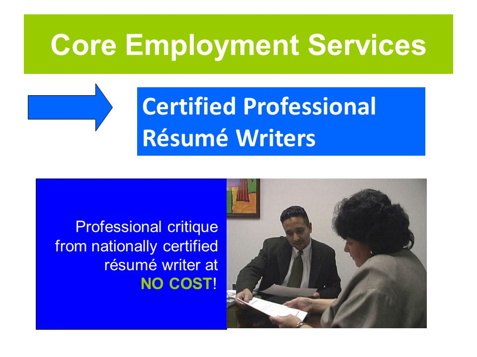 Core Employment Services Certified Professional Résumé Writers Professional critique from nationally certified résumé writer at NO COST!