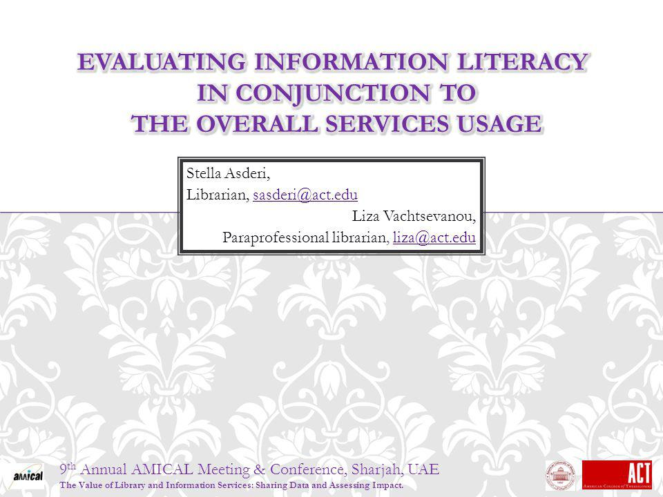 9 th Annual AMICAL Meeting & Conference, Sharjah, UAE The Value of Library and Information Services: Sharing Data and Assessing Impact.