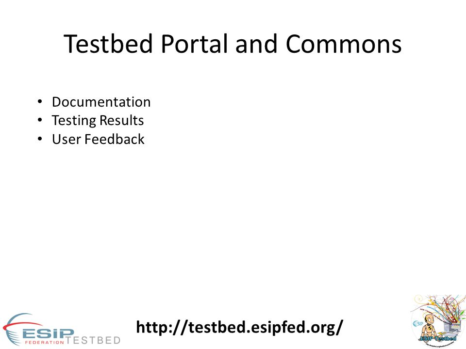 Testbed Portal and Commons Documentation Testing Results User Feedback http://testbed.esipfed.org/