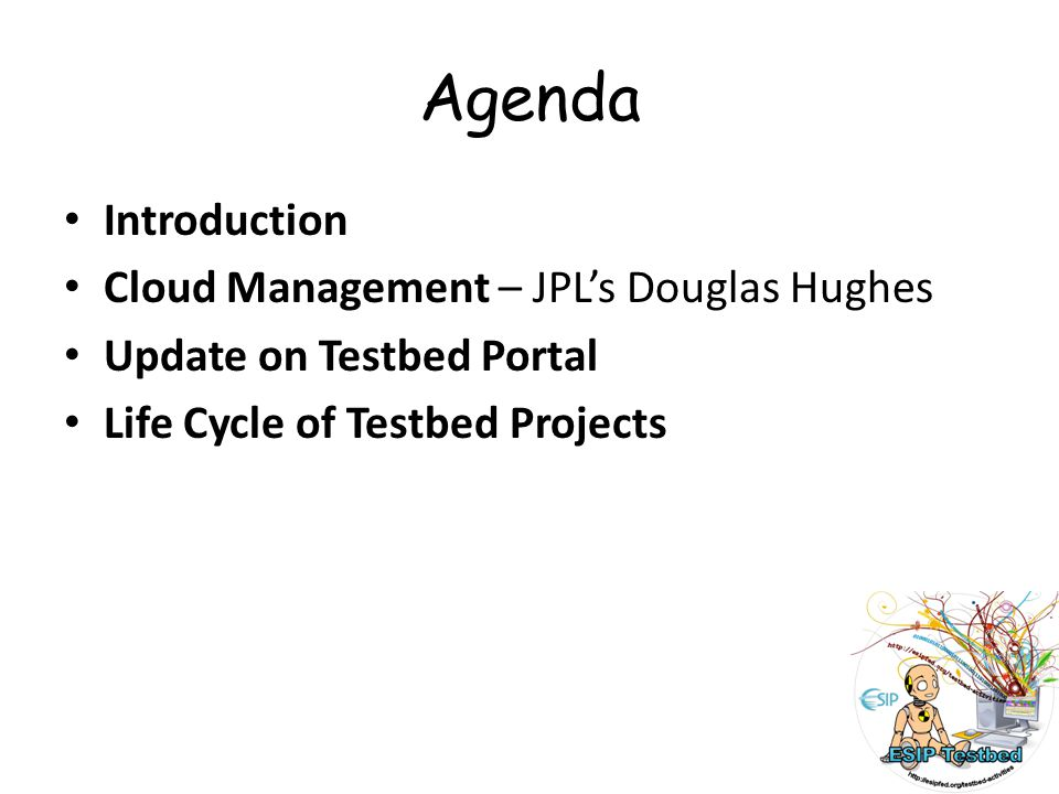 Agenda Introduction Cloud Management – JPLs Douglas Hughes Update on Testbed Portal Life Cycle of Testbed Projects