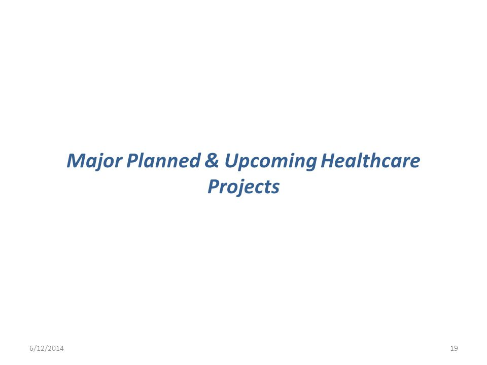 Major Planned & Upcoming Healthcare Projects 6/12/201419