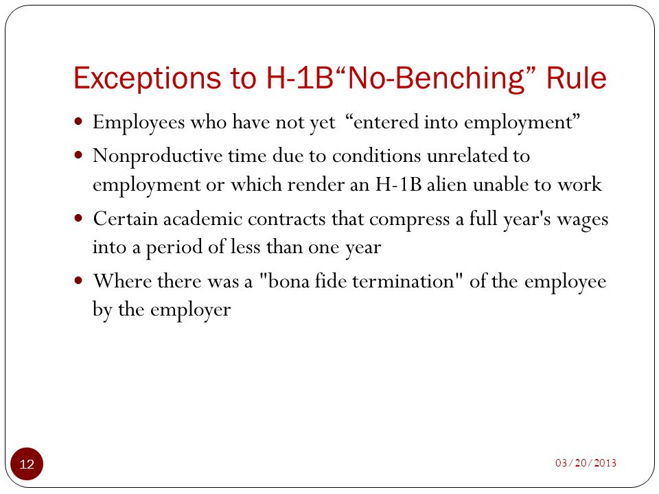 Exceptions to H-1BNo-Benching Rule 03/20/2013 12 Employees who have not yet entered into employment Nonproductive time due to conditions unrelated to
