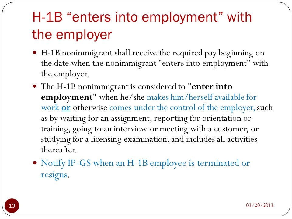 H-1B enters into employment with the employer 03/20/2013 13 H-1B nonimmigrant shall receive the required pay beginning on the date when the nonimmigra