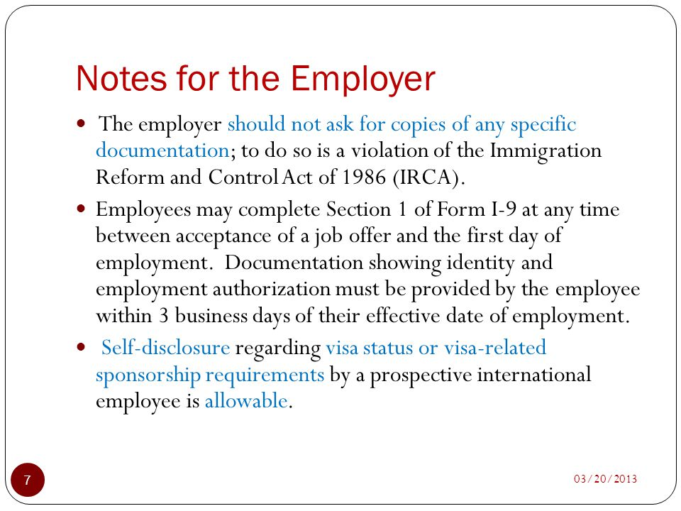 Notes for the Employer 03/20/2013 7 The employer should not ask for copies of any specific documentation; to do so is a violation of the Immigration R