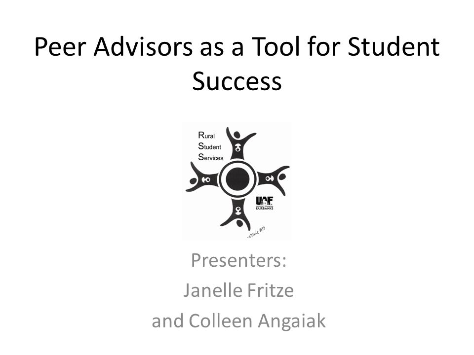 Peer Advisors as a Tool for Student Success Presenters: Janelle Fritze and Colleen Angaiak