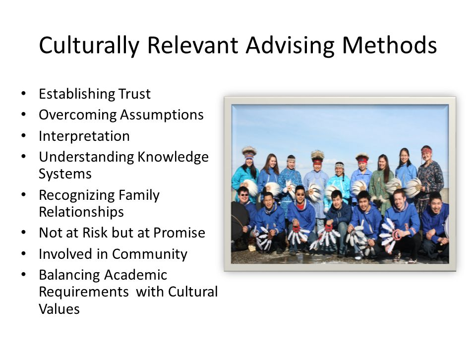 Culturally Relevant Advising Methods Establishing Trust Overcoming Assumptions Interpretation Understanding Knowledge Systems Recognizing Family Relat