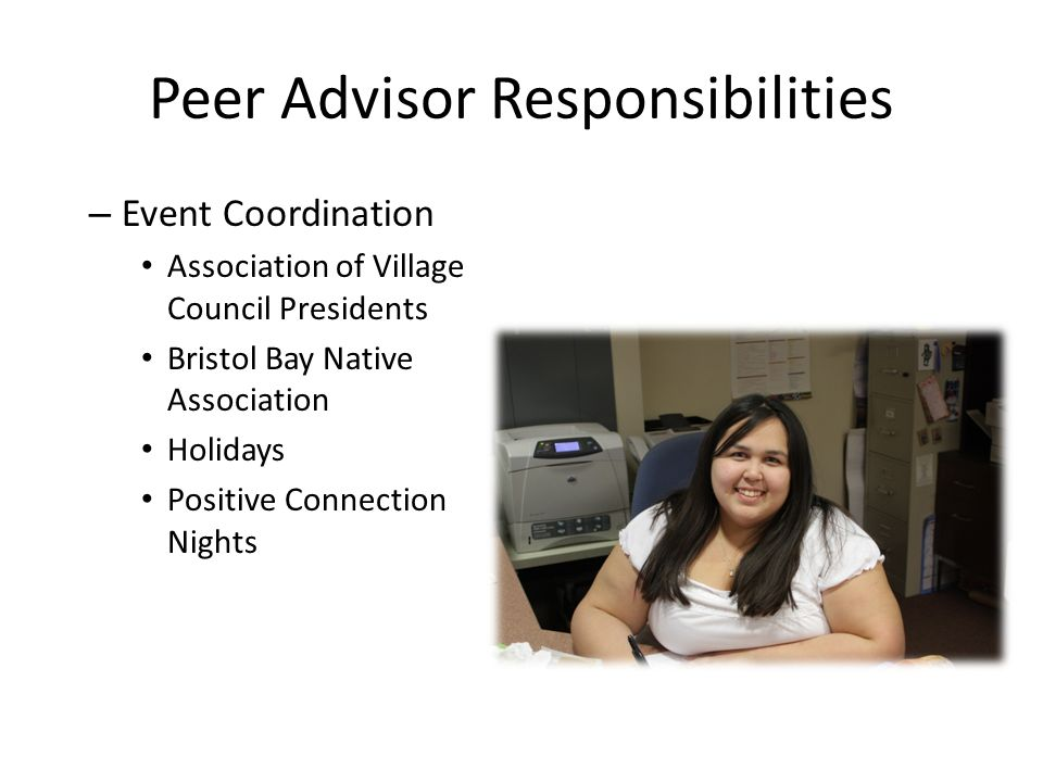 Peer Advisor Responsibilities – Event Coordination Association of Village Council Presidents Bristol Bay Native Association Holidays Positive Connecti