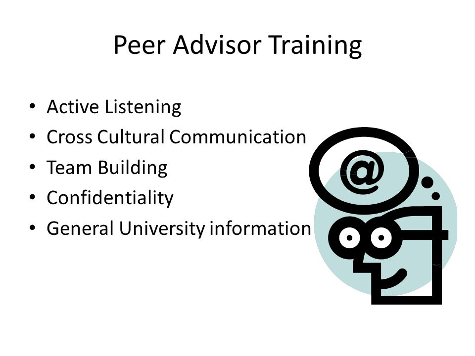 Peer Advisor Training Active Listening Cross Cultural Communication Team Building Confidentiality General University information
