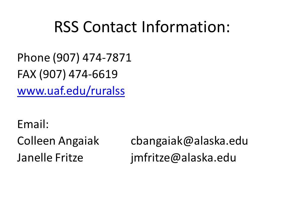 RSS Contact Information: Phone (907) 474-7871 FAX (907) 474-6619 www.uaf.edu/ruralss Email: Colleen Angaiak cbangaiak@alaska.edu Janelle Fritzejmfritze@alaska.edu