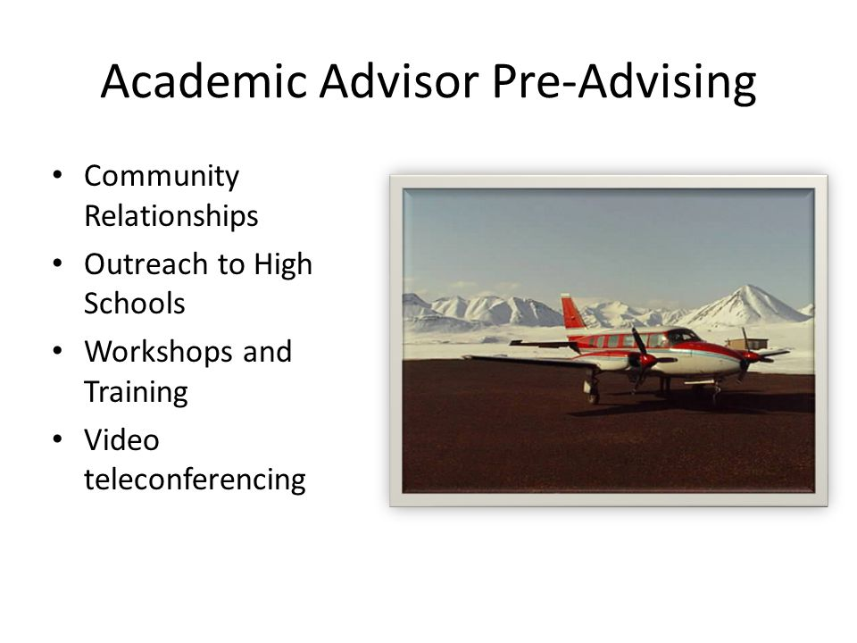 Academic Advisor Pre-Advising Community Relationships Outreach to High Schools Workshops and Training Video teleconferencing