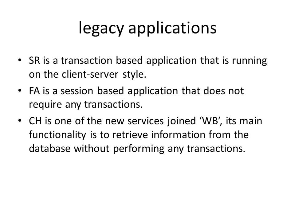 legacy applications SR is a transaction based application that is running on the client-server style.