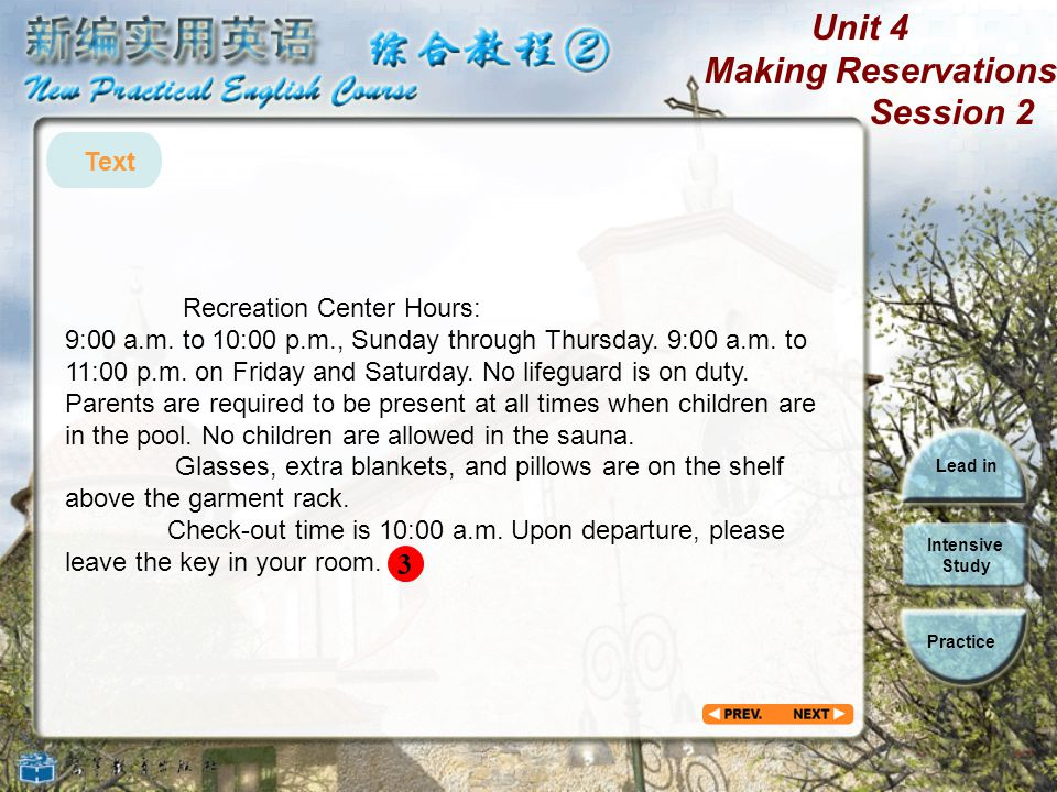 Unit 4 Making Reservations Session 2 Lead in Intensive Study Practice (Para.2)The resident manager lives in Room 129, near the lobby entrance, and may