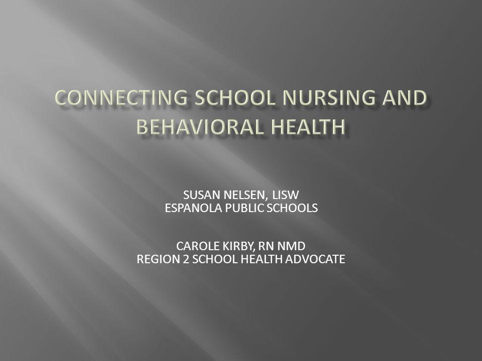 SUSAN NELSEN, LISW ESPANOLA PUBLIC SCHOOLS CAROLE KIRBY, RN NMD REGION 2 SCHOOL HEALTH ADVOCATE