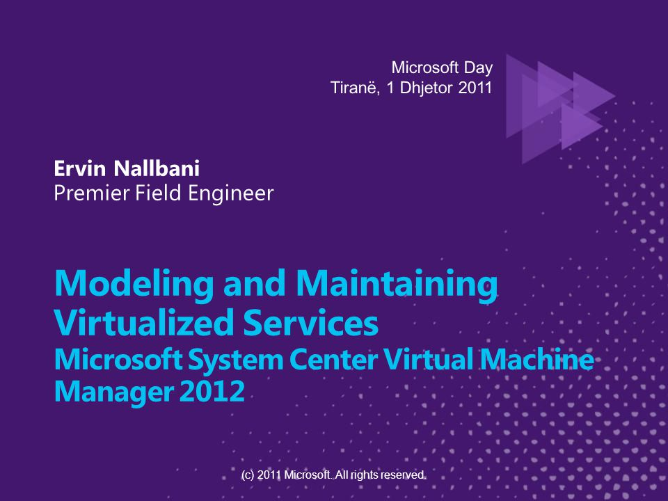 Modeling and Maintaining Virtualized Services Microsoft System Center Virtual Machine Manager 2012 (c) 2011 Microsoft.