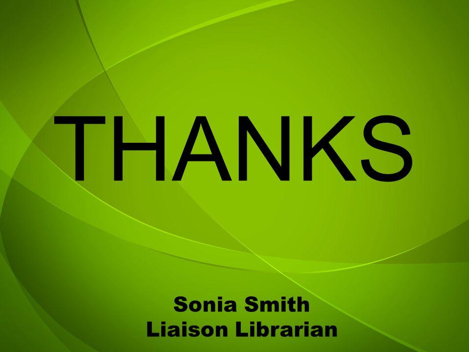 Sonia Smith Liaison Librarian THANKS